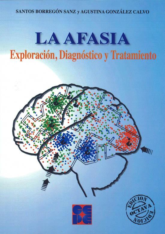 La Afasia. Exploración, Diagnóstico y Tratamiento.