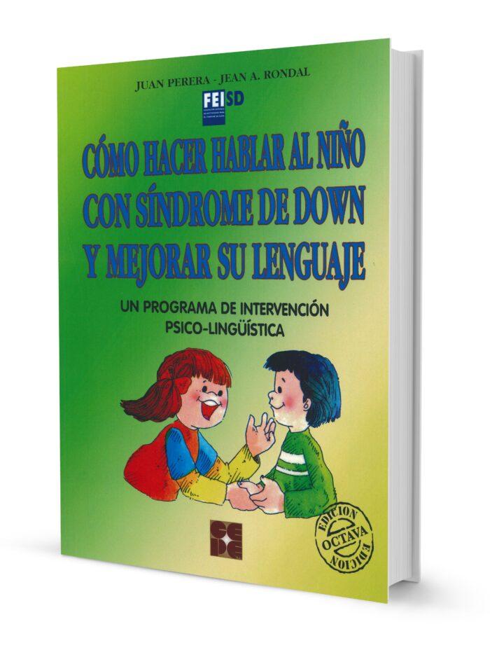 Cómo Hacer Hablar al Niño con Síndrome de Down y Mejorar su Lenguaje. Un programa de intervención psicolingüística