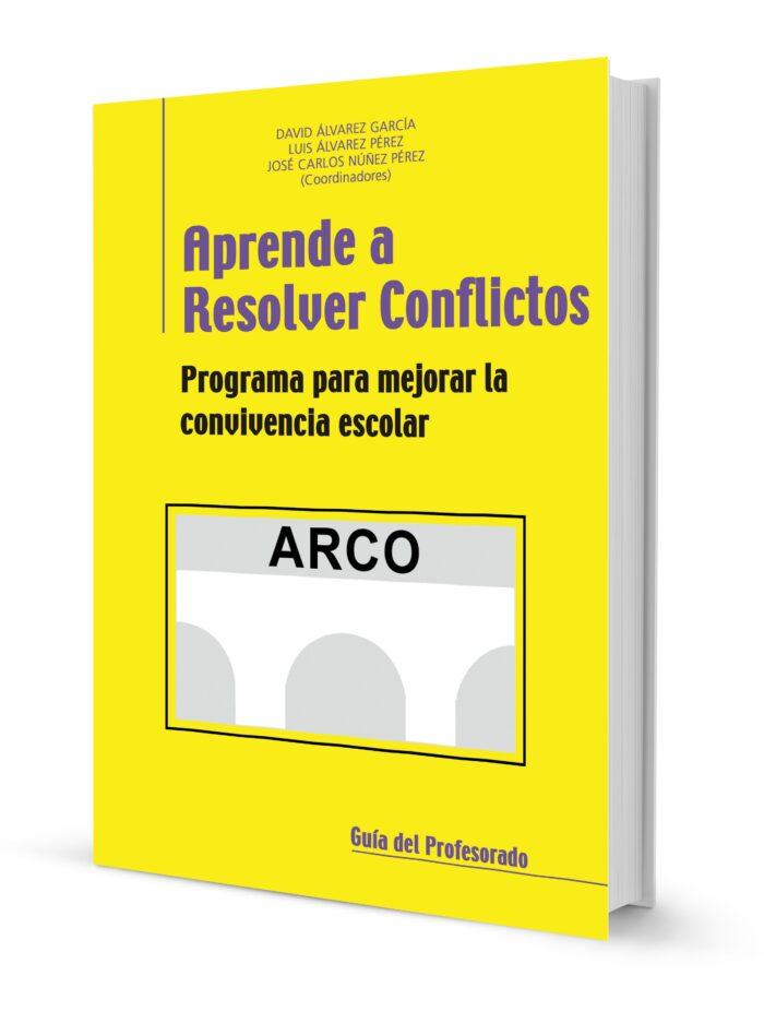 Aprende a Resolver Conflictos (ARCO) Programa para mejorar la convivencia escolar