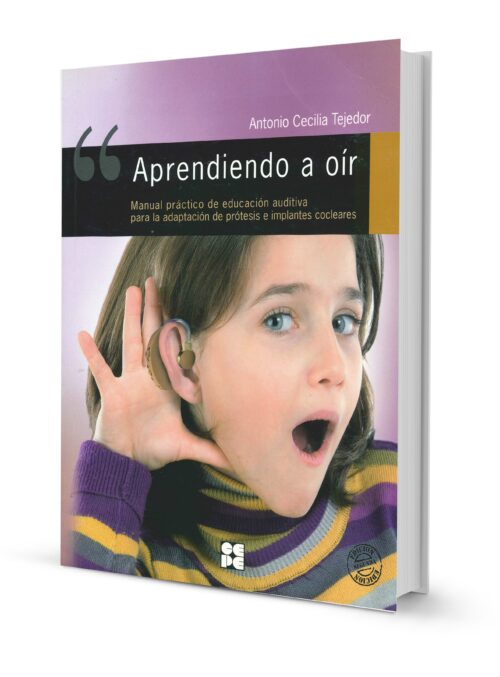 Aprendiendo a Oir. Manual práctico de educación auditiva para la adaptación de prótesis e implantes colceares