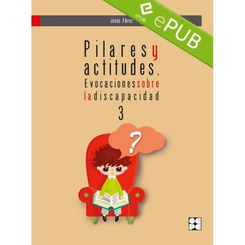 Pilares y Actitudes. Evocaciones sobre la discapacidad 3 (EPUB)