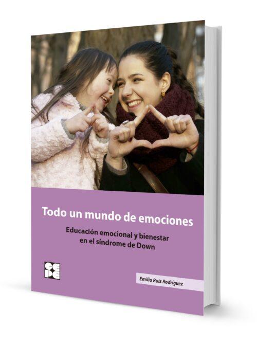Todo un mundo de emociones. Educación emocional y bienestar en el síndrome de Down